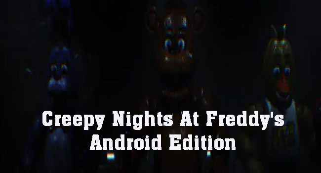 Creepy Nights At Freddy's Android Edition Free Download