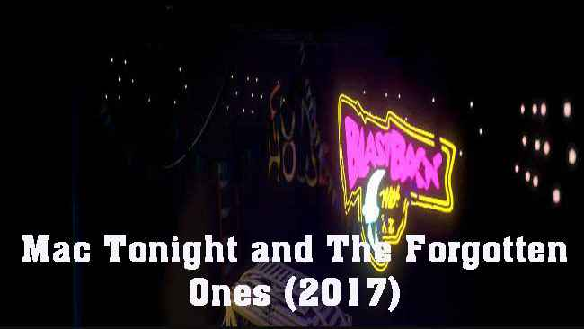 Mac Tonight and The Forgotten Ones (2017) Free Download