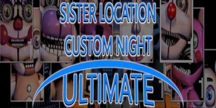 Sister Location Custom Night ULTIMATE Free Download